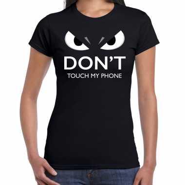 Dont touch my phone t-shirt zwart dames met gemene ogen